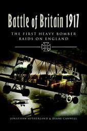 Battle of Britain 1917: The First Heavy Bomber Raids on England