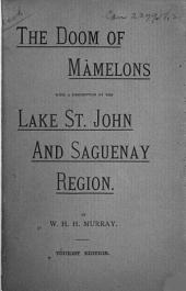 The Doom of Mamelons: A Legend of the Saguenay, with a Description and Map of the Lake St. John and Saguenay Region