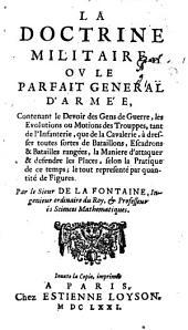 La Doctrine Militaire, Ov Le Parfait General D'Armée: Contenant le Devoir des Gens de Guerre ...