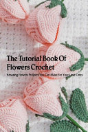 The Tutorial Book Of Flowers Crochet