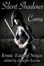 Silent Shadows Come: Erotic Tales of Ninjas