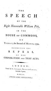 The Speech of ... W. Pitt in the House of Commons, on Tuesday the Second of March, 1790; Respecting the Repeal of the Corporation and Test Acts