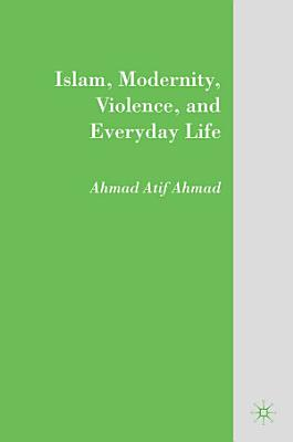 Islam  Modernity  Violence  and Everyday Life PDF