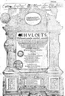 Huloets Dictionarie, Newelye Corrected, Amended, Set in Order and Enlarged, with Many Names of Men, Townes, Beastes, Foules, Fishes, Trees, Shrubbes, Herbes, Fruites, Places, Instrumentes &c. And in Eche Place Fit Phrases, Gathered Out of the Best Latin Authors. Also the French Thereunto Annexed, by which You May Finde the Latin Or Frenche, of Anye Englische Woorde You Will. By John Higgins...