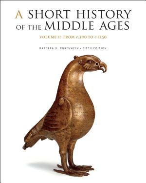 A Short History of the Middle Ages  Volume I