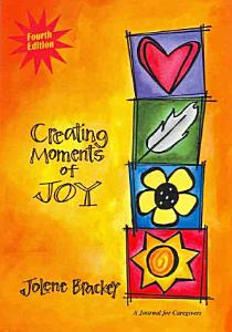 Creating Moments of Joy for the Person with Alzheimer s Or Dementia Book