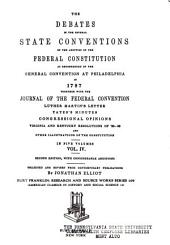 The Debates in the Several State Conventions on the Adoption of the Federal Constitution as Recommended by the General Convention at Philadelphia, in 1787: Together with the Journal of the Federal Convention, Luther Martin's Letter, Yates's Minutes, Congressional Opinions, Virginia and Kentucky Resolutions of '98-'99, and Other Illustrations of the Constitution, Volume 4