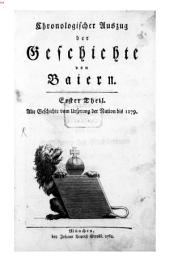 Chronologischer Auszug der Geschichte von Baiern: Alte Geschichte vom Ursprung der Nation bis 1179. 1
