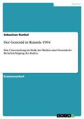 Der Genozid in Ruanda 1994: Eine Untersuchung der Rolle der Medien unter besonderer Berücksichtigung des Radios