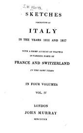Sketeches Descriptive of Italy in the Years 1816 and 1817: With a Brief Account of Travels in Various Parts of France and Switzerland in the Same Years, Volume 4