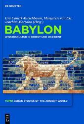 Babylon: Wissenskultur in Orient und Okzident