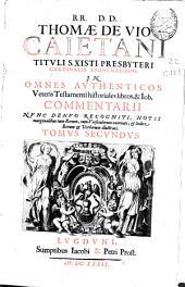 RR. D.D. Thomae De Vio ... In omnes authenticos Veteris Testamenti historiales libros & Iob commentarii ...: tomus secundus