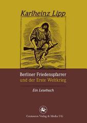 Berliner Friedenspfarrer und der Erste Weltkrieg: Ein Lesebuch