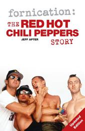 Fornication: The Red Hot Chili Peppers Story: The Red Hot Chili Peppers Story