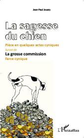 La Sagesse du chien: Pièce en quelques actes cyniques - suivie de La grosse commision. Farce cynique
