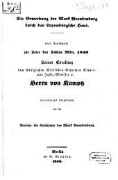 Die Erwerbung der Mark Brandenburg, durch das Luxemburgsche Haus