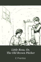 Little Rosa; or, The old brown pitcher