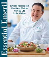 Essential Emeril: Favorite Recipes and Hard-Won Wisdom From My Life in the Kitchen