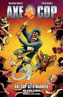 Axe Cop Volume 5  Axe Cop Gets Married and Other Stories PDF