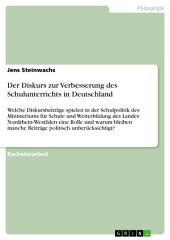 Der Diskurs zur Verbesserung des Schulunterrichts in Deutschland: Welche Diskursbeiträge spielen in der Schulpolitik des Ministeriums für Schule und Weiterbildung des Landes Nordrhein-Westfalen eine Rolle und warum bleiben manche Beiträge politisch unberücksichtigt?