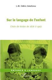 Sur le langage de l'enfant: Choix de textes de 1876 à 1962