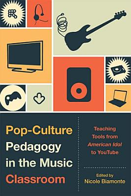 Pop Culture Pedagogy in the Music Classroom