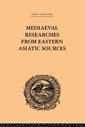 Mediaeval Researches from Eastern Asiatic Sources: Fragments Towards the Knowledge of the Geography and History of Central and Western Asia from the 13th to the 17th Century:, Volume 1