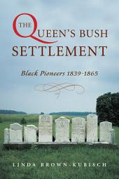The Queen's Bush Settlement: Black Pioneers 1839–1865