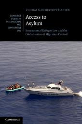 Access to Asylum: International Refugee Law and the Globalisation of Migration Control