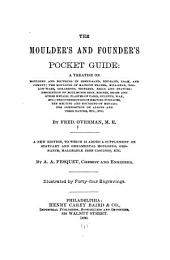 The Moulder's and Founder's Pocket Guide: A Treatise on Moulding and Founding ...