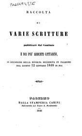 Raccolta di varie scritture pubblicate dal Comitato e dai piu ardenti cittadini, in occasione della rivolta succeduta in Palermo dal giorno 12 gennaio 1848 in poi