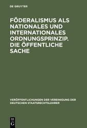 Föderalismus als nationales und internationales Ordnungsprinzip. Die öffentliche Sache: Aussprache zu den Berichten in den Verhandlungen der Tagung der Deutschen Staatsrechtslehrer zu Münster (Westfalen) vom 3. bis 6. Oktober 1962