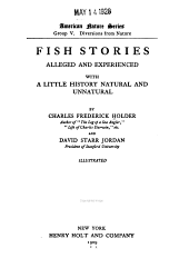 Fish Stories Alleged and Experienced: With a Little History Natural and Unnatural