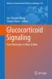 Glucocorticoid Signaling: From Molecules to Mice to Man