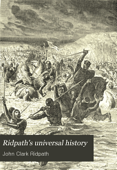 Ridpath's Universal History: An Account of the Origin, Primitive Condition, and Race Development of the Greater Divisions of Mankind, and Also of the Principal Events in the Evolution and Progress of Nations from the Beginnings of the Civilized Life to the Close of the Nineteenth Century, Volume 13