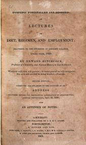 Dyspepsy forestalled and resisted: or, Lectures on diet, regimen, and employment; delivered to the students of Amherst college, Spring term, 1830