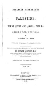 Biblical Researches in Palestine, Mount Sinai and Arabia Petræa: A Journal of Travels in the Year 1838, Volume 3