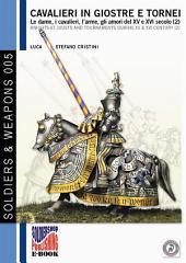 Cavalieri in giostre e tornei: Le dame, i cavalieri, l'arme, gli amori del XV e XVI secolo (2)