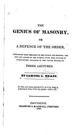 The Genius of Masonry, Or a Defence of the Order: Containing Some Remarks on the Origin and History; the Uses and Abuses of the Science