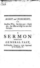 Mercy and Judgment; Or, Intestine War But Soon Over: ... A Sermon Occasioned by the General Fast; on Wednesday January 7, 1746. ... To which is Added, An Hymn to the Creator ... and a Letter of Expostulation to the Ladies of Manchester, ... By Edward Lewis, ...