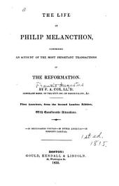 The Life of Philip Melancthon: Comprising an Account of the Most Important Transactions of the Reformation