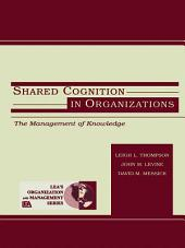 Shared Cognition in Organizations: The Management of Knowledge