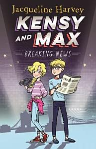 Kensy and Max 1  Breaking News Book