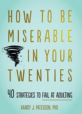 How to Be Miserable in Your Twenties PDF