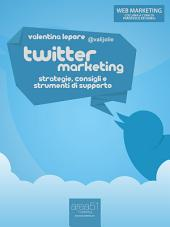 Twitter Marketing: Strategie, consigli e strumenti di supporto