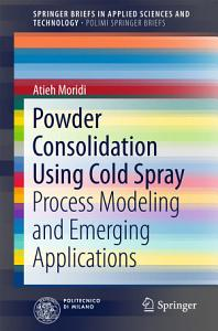 Powder Consolidation Using Cold Spray