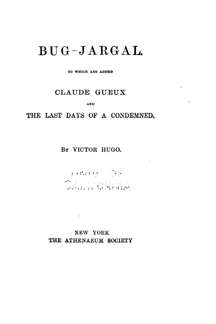 The Works of Victor Hugo: Bug Jargal. Claude Gueux. The last days of a condemned