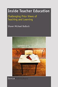 Inside Teacher Education  Challenging Prior Views of Teaching and Learning PDF