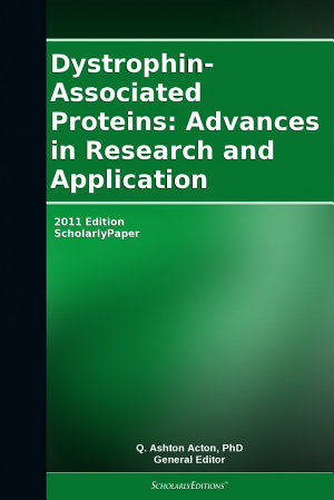 Dystrophin Associated Proteins  Advances in Research and Application  2011 Edition PDF