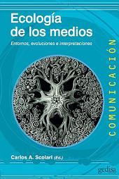 Ecología de los medios: Entornos, evoluciones e interpretaciones